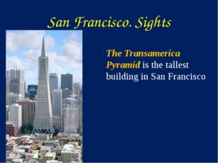San Francisco. Sights The Transamerica Pyramid is the tallest building in San