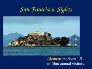 San Francisco. Sights Alcatraz receives 1.5 million annual visitors.