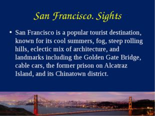 San Francisco. Sights San Francisco is a popular tourist destination, known f