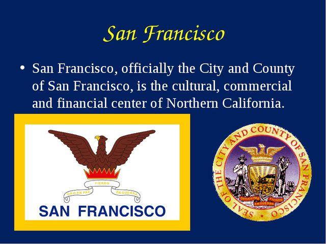 San Francisco San Francisco, officially the City and County of San Francisco,...