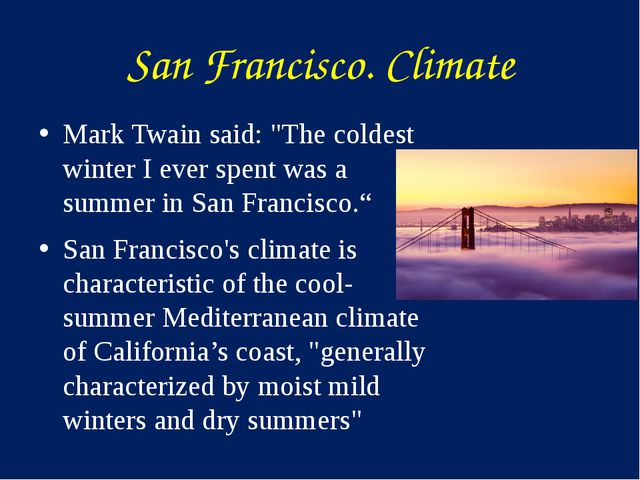 "San Francisco. Climate Mark Twain said: ""The coldest winter I ever spent was..."