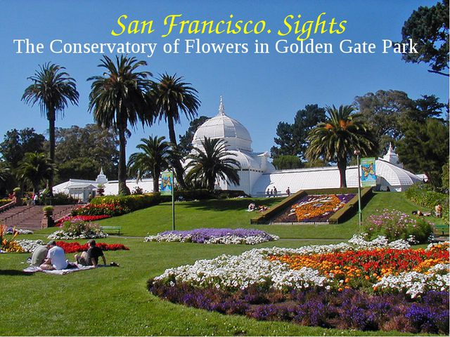 The Conservatory of Flowers in Golden Gate Park San Francisco. Sights