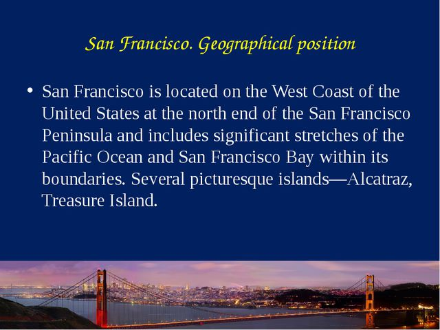 San Francisco. Geographical position San Francisco is located on the West Coa...