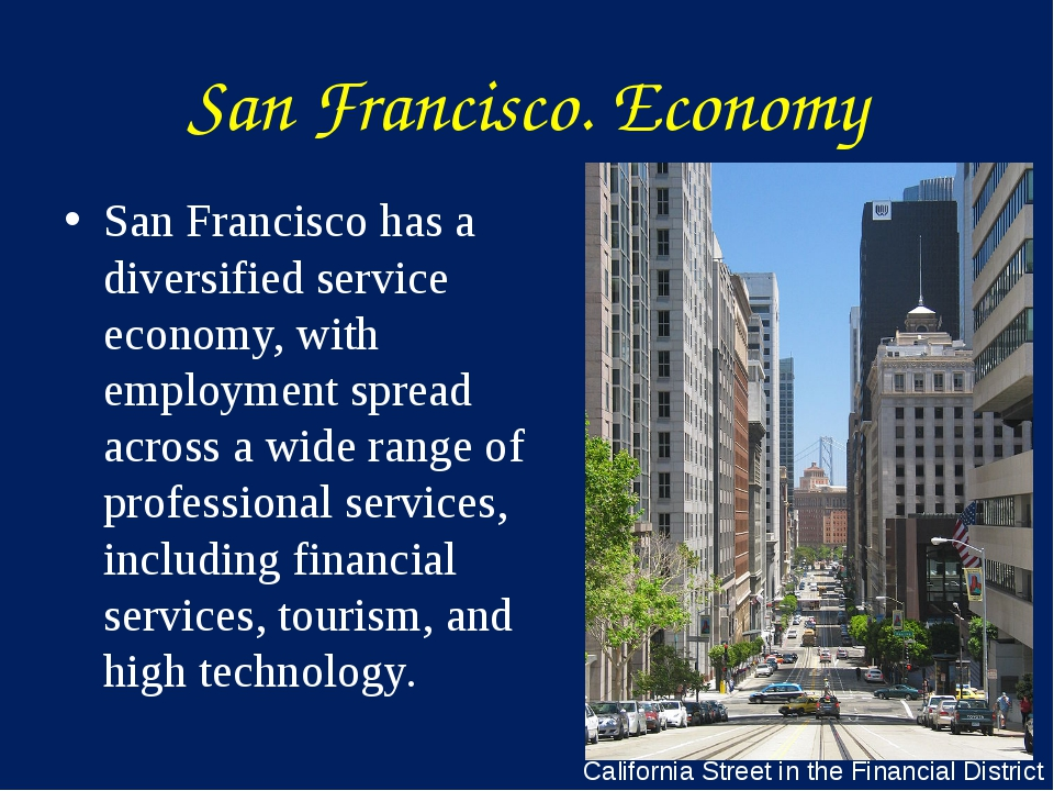 San Francisco. Economy San Francisco has a diversified service economy, with...