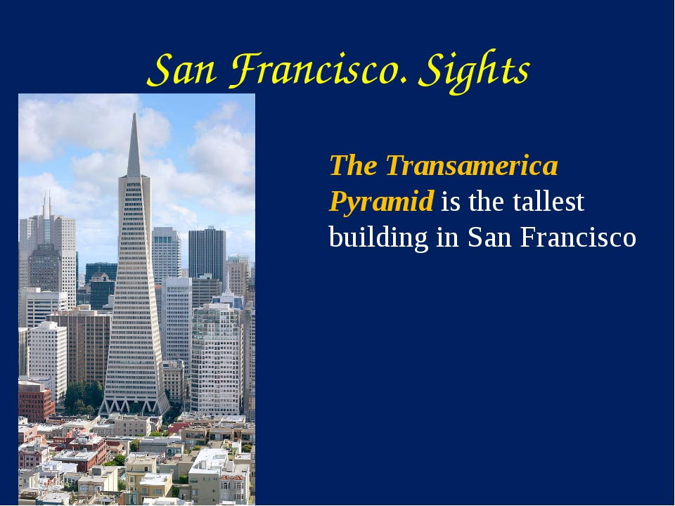 San Francisco. Sights The Transamerica Pyramid is the tallest building in San...