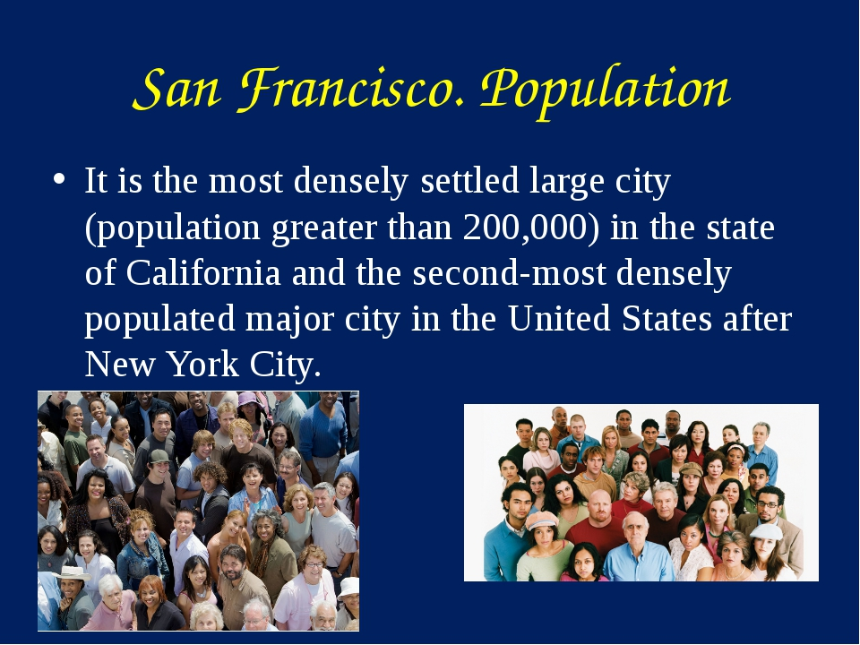 San Francisco. Population It is the most densely settled large city (populati...