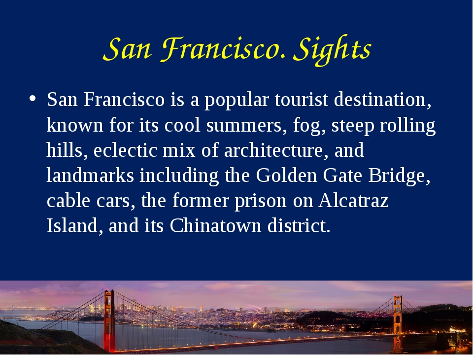 San Francisco. Sights San Francisco is a popular tourist destination, known f...