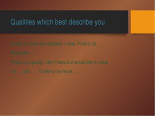 Qualities which best describe you I'd like to share the qualities I have. Fir