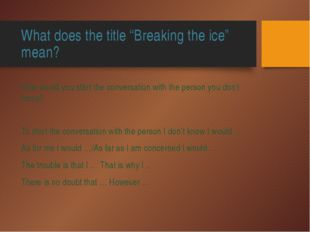 """What does the title """"Breaking the ice"""" mean? How would you start the conversa"""