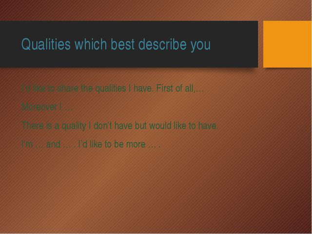 Qualities which best describe you I'd like to share the qualities I have. Fir...
