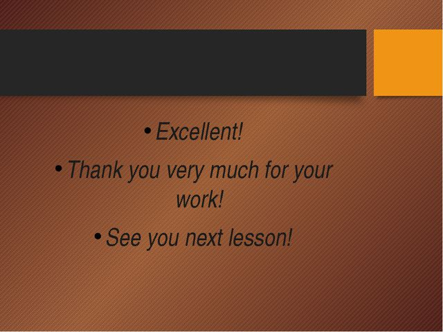 Excellent! Thank you very much for your work! See you next lesson!