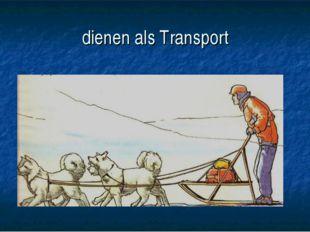 dienen als Transport