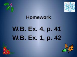 Homework W.B. Ex. 4, p. 41 W.B. Ex. 1, p. 42