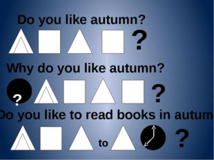 Do you like autumn? ? Why do you like autumn? ? to ? ? Do you like to read bo