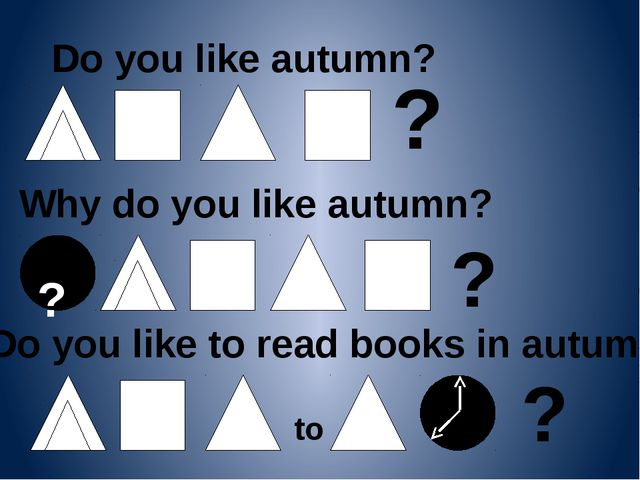 Do you like autumn? ? Why do you like autumn? ? to ? ? Do you like to read bo...