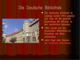 Die Deutsche Bibliothek Die Deutsche Bücherei in Leipzig wurde 1913 gegrün-de