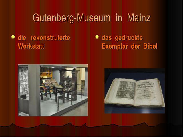 Gutenberg-Museum in Mainz die rekonstruierte Werkstatt das gedruckte Exemplar...