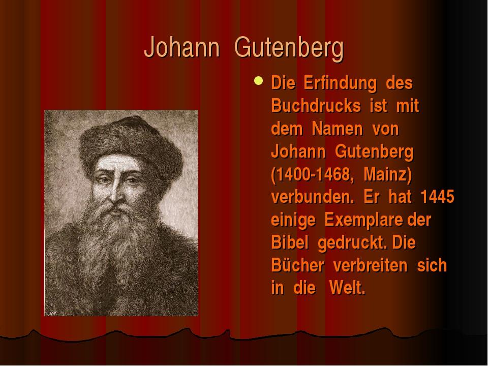 Johann Gutenberg Die Erfindung des Buchdrucks ist mit dem Namen von Johann Gu...