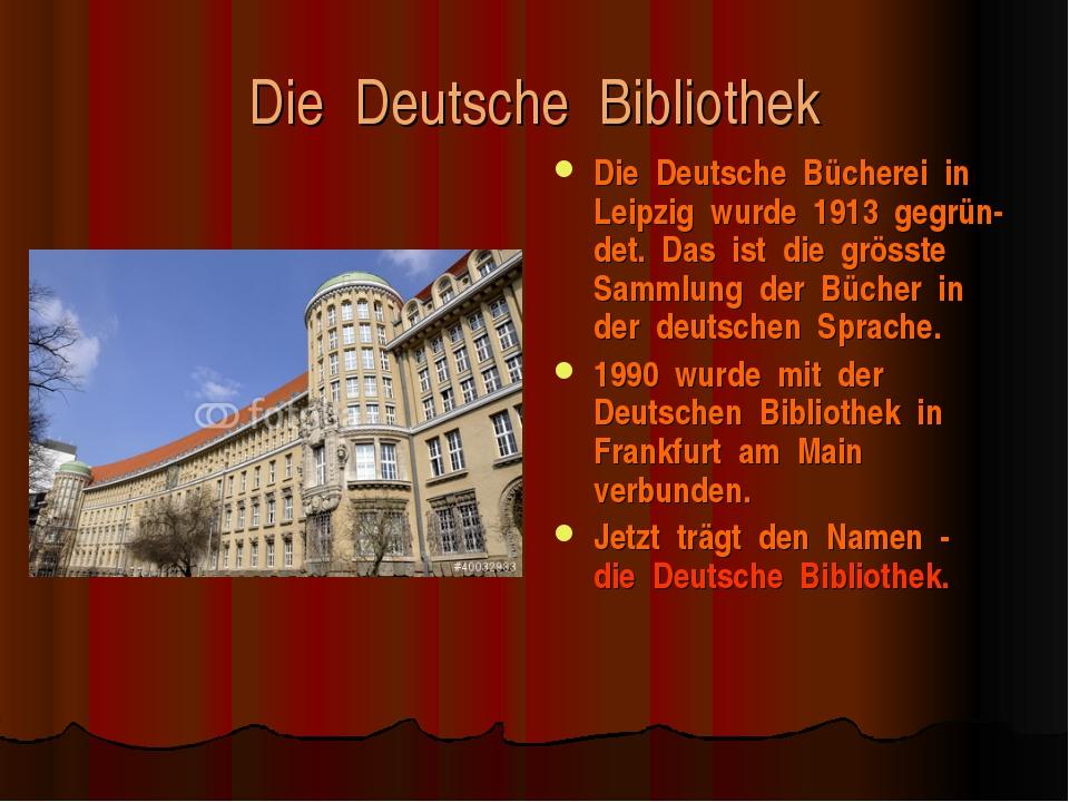 Die Deutsche Bibliothek Die Deutsche Bücherei in Leipzig wurde 1913 gegrün-de...