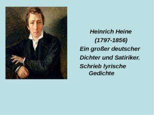 Heinrich Heine (1797-1856) Ein großer deutscher Dichter und Satiriker. Schri