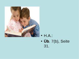 H.A.: Üb. 7(b), Seite 31.