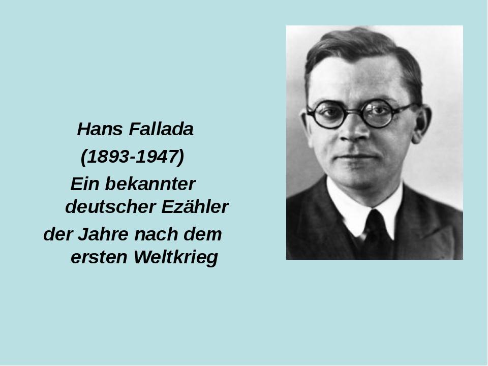 Hans Fallada (1893-1947) Ein bekannter deutscher Ezähler der Jahre nach dem...