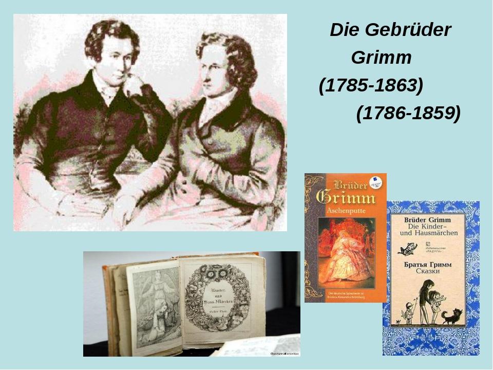 Die Gebrüder Grimm (1785-1863) (1786-1859)