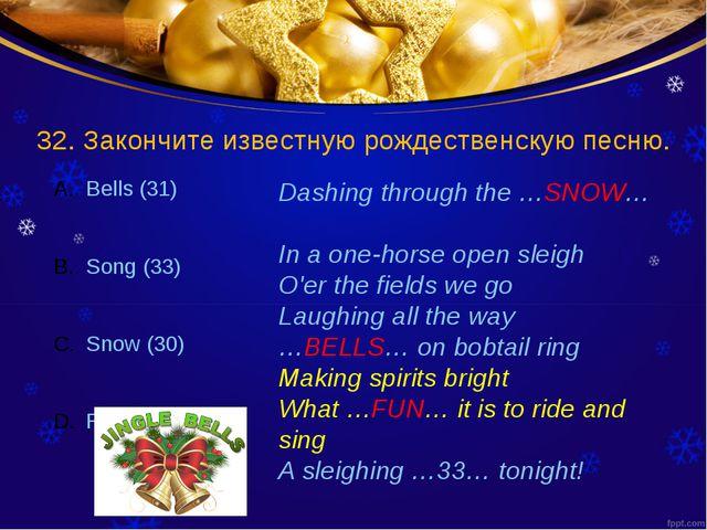 32. Закончите известную рождественскую песню. Dashing through the …SNOW… In a...