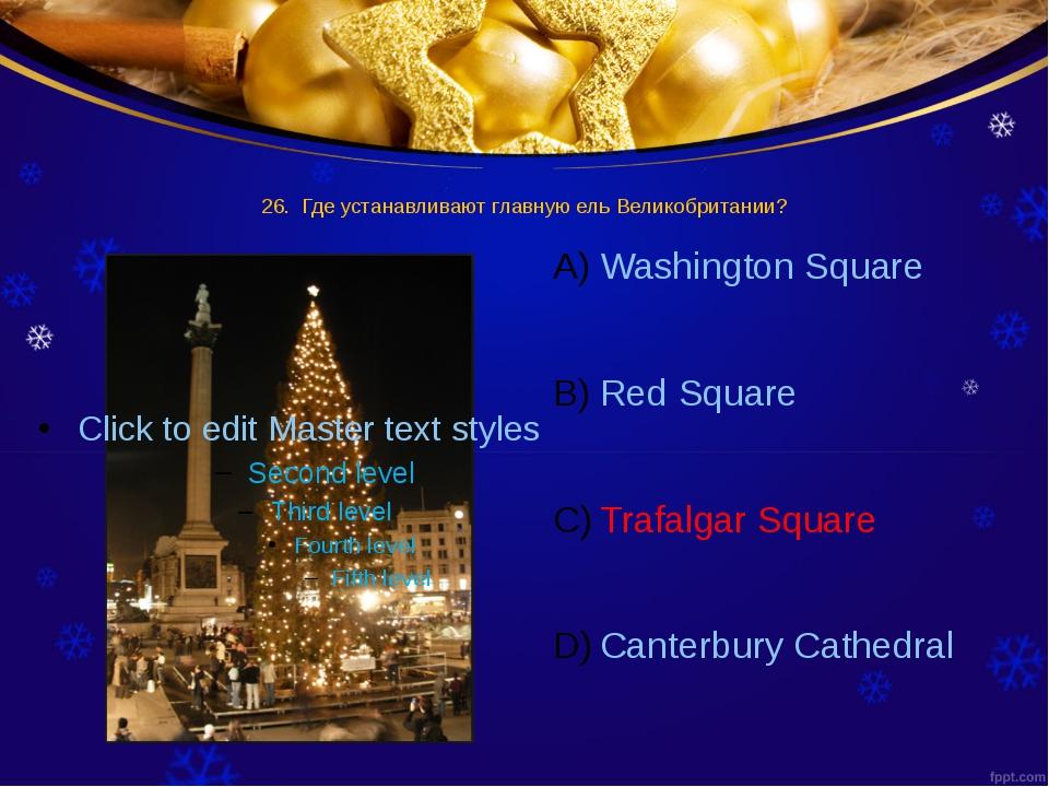 26. Где устанавливают главную ель Великобритании? Washington Square Red Squar...