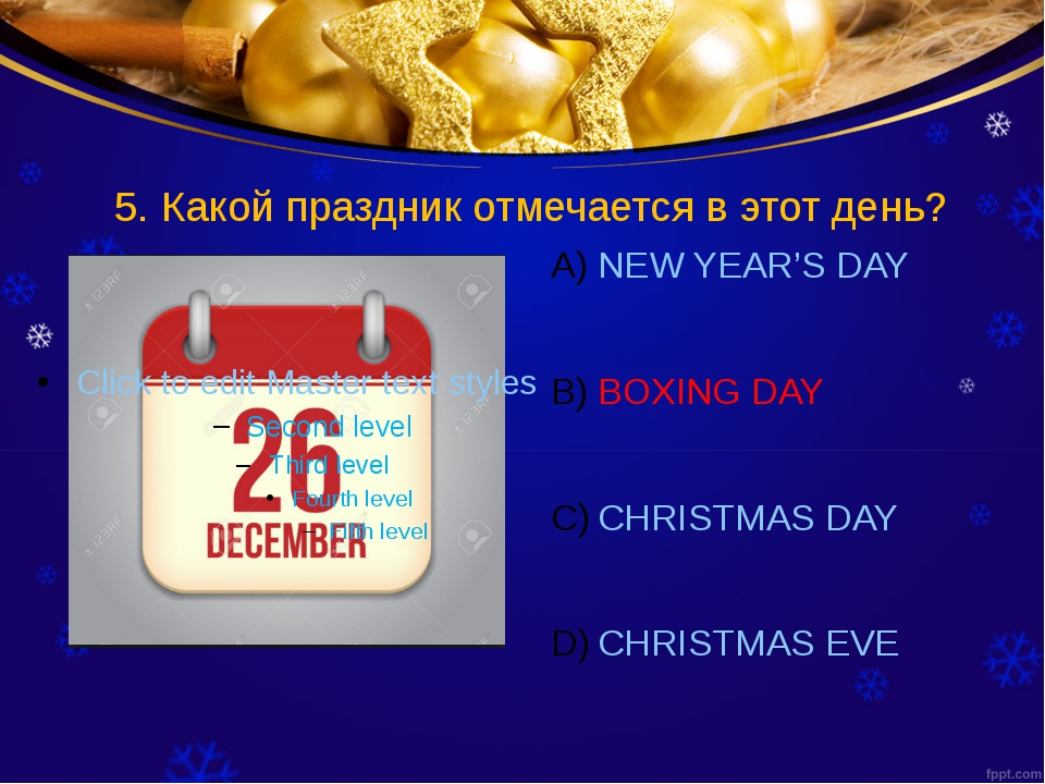 5. Какой праздник отмечается в этот день? NEW YEAR'S DAY BOXING DAY CHRISTMAS...