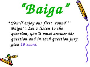 """Baiga"" You'll enjoy our first round '' Baiga''. Let's listen to the question"