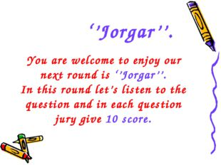You are welcome to enjoy our next round is ''Jorgar''. In this round let's l