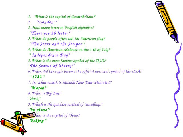 What is the capital of Great Britain? ''London'' 2. How many letter in Englis...