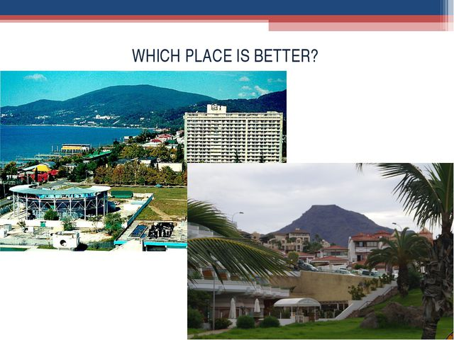 WHICH PLACE IS BETTER?