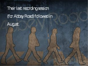 Their last recording session (for Abbey Road) followed in August.