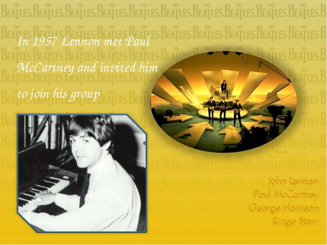 In 1957 Lennon met Paul McCartney and invited him to join his group