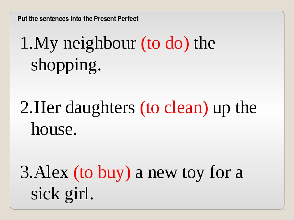 My neighbour (to do) the shopping. Her daughters (to clean) up the house. Ale...
