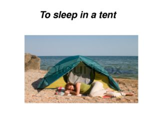 To sleep in a tent