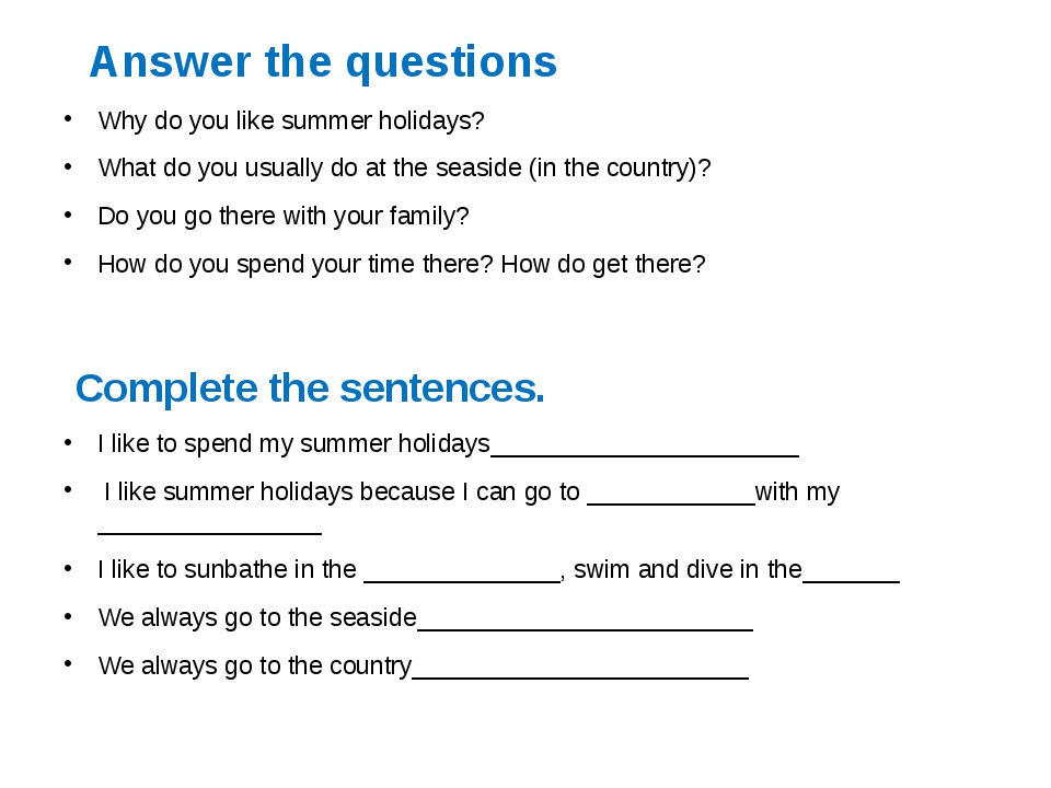 Answer the questions Why do you like summer holidays? What do you usually do...