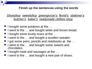 Finish up the sentences using the words Shoeshop sweetshop greengrocer's flo