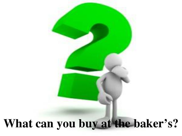 What can you buy at the baker's?
