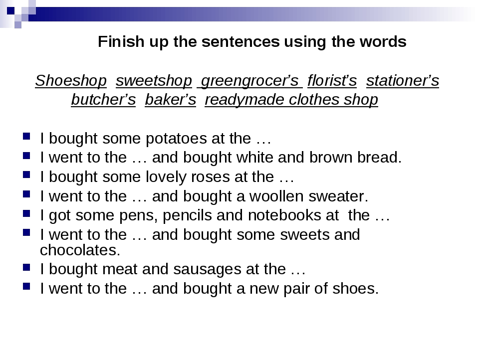 Finish up the sentences using the words Shoeshop sweetshop greengrocer's flo...