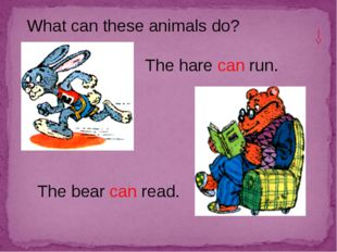 What can these animals do? The hare can run. The bear can read.