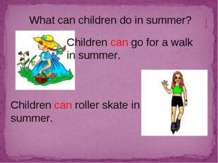 What can children do in summer? Children can go for a walk in summer. Childre