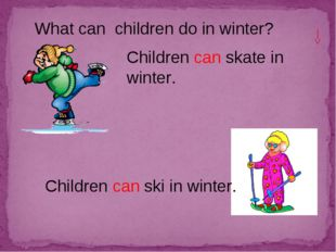 What can children do in winter? Children can ski in winter. Children can skat