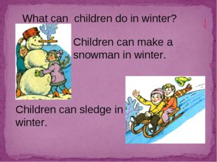 What can children do in winter? Children can sledge in winter. Children can m