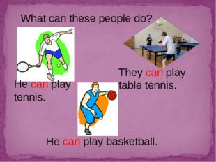 What can these people do? He can play tennis. They can play table tennis. He