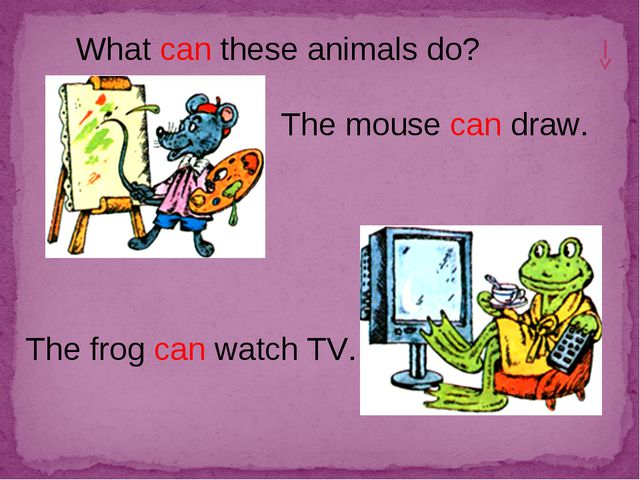 What can these animals do? The mouse can draw. The frog can watch TV.