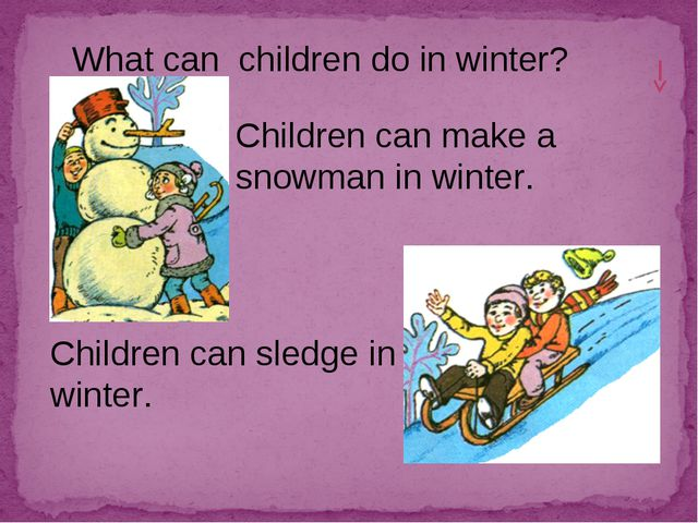 What can children do in winter? Children can sledge in winter. Children can m...