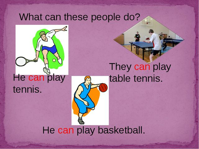 What can these people do? He can play tennis. They can play table tennis. He...